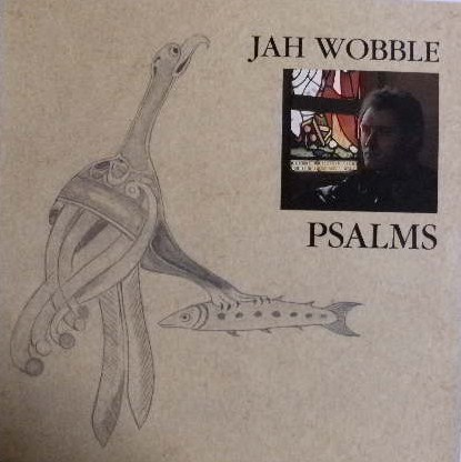 JAH WOBBLE / PSALMS P.I.L.