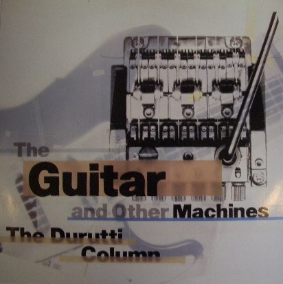 THE DURUTTI COLUMN / THE GUITAR AND OTHER MACHINES